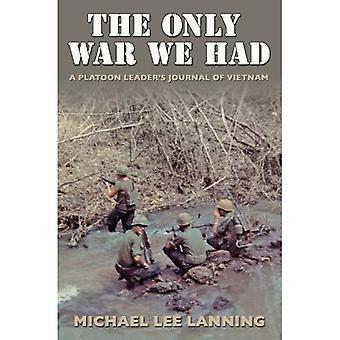La seule guerre que nous avons eu: A peloton Journal du Leader du Vietnam (Texas A & M Université histoire militaire)