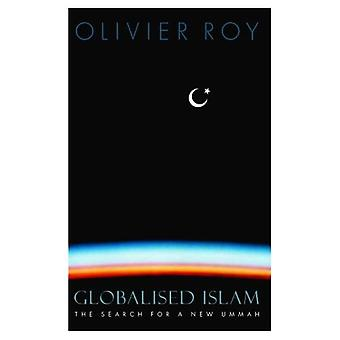 Globalised Islam: The Search for a New Ummah