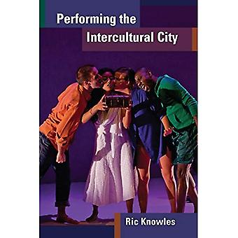 Performing the Intercultural� City (Theater: Theory/Text/Performance)