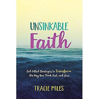 Unsinkable Faith: God-Filled� Strategies to Transform the Way You Think, Feel, and Live