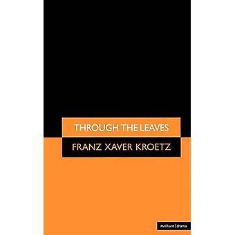 Through the Leaves by Kroetz & Franz Xaver