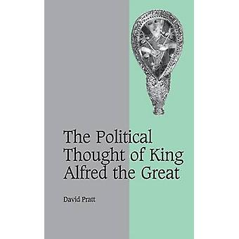 The Political Thought of King Alfred the             Great by Pratt & David