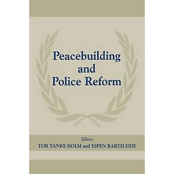 Peacebuilding and Police Reform by Holm & Tor Tanke