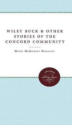 Wiley Buck and Other Stories of the Concord Community by Wagstaff & Henry McGilbert