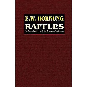 Raffles yderligere eventyr af den amatør Cracksman af Hornung & E. W.