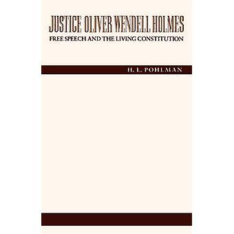 Rättvisa Oliver Wendell Holmes yttrandefrihet och levande konstitutionen av Pohlman & H. L.