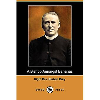 A Bishop Amongst Bananas Dodo Press by Bury & Right Rev Herbert