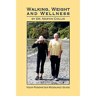 Walking Weight and Wellness Your Pedometer Resource Guide by Collis & Martin
