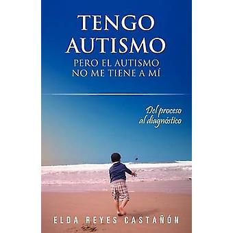 Tengo Autismo Pero El Autismo No Me Tiene a Mi by Reyes Casta N. & Elda