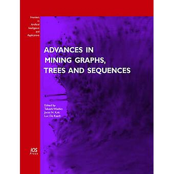 Advances in Mining Graphs Trees and Sequences by Washio & Takashi