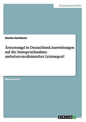 Rztehommegel in Deutschland. Auswirkungen auf die Inanspruchnahme ambulantmedizinischer Leistungen by Hochheim & Martin