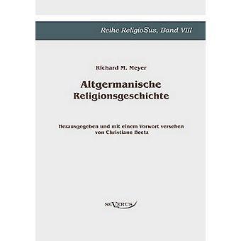 Altgermanische Religionsgeschichte by Meyer & Richard M.