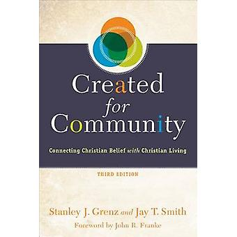 Created for Community  Connecting Christian Belief with Christian Living by Stanley J Grenz & Jay T Smith & Foreword by John Franke