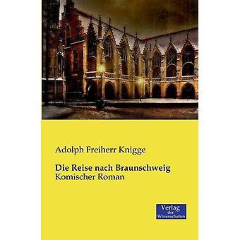 Die Reise nach Braunschweig by Knigge & Adolph Freiherr