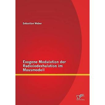 Exogenen Modulation der Radioiodexhalation Im Mausmodell durch & Sebastian Weber