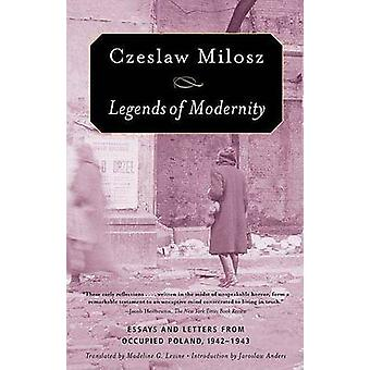 Legends of Modernity - Essays and Letters from Occupied Poland - 1942-