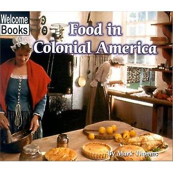 Food in Colonial America by Mark Thomas - 9780516234915 Book