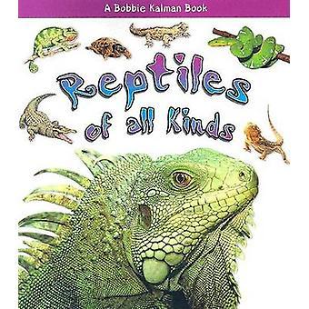 Reptiles of All Kinds by Kelley MacAulay - Bobbie Kalman - 9780778722
