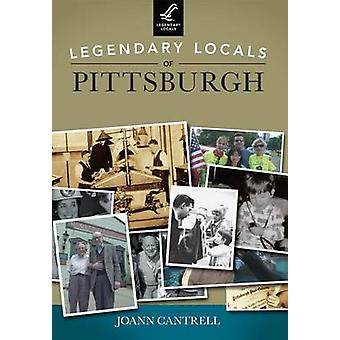 Legendary Locals of Pittsburgh by Joann Cantrell - 9781467101080 Book