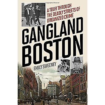 Gangland Boston - A Tour Through the Deadly Streets of Organized Crime