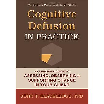 Cognitive Defusion in Practice - A Clinician's Guide to Assessing - Ob