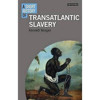 A Short History of Transatlantic Slavery by Kenneth Morgan - 97817807