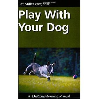 Play with Your Dog by Pat Miller - 9781929242559 Book