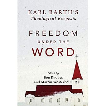 Freedom under the Word: Karl Barth's Theological Exegesis