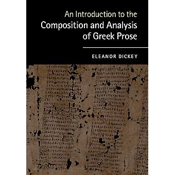 An Introduction to the Composition and Analysis of Greek Prose (Paperback) by Dickey Eleanor