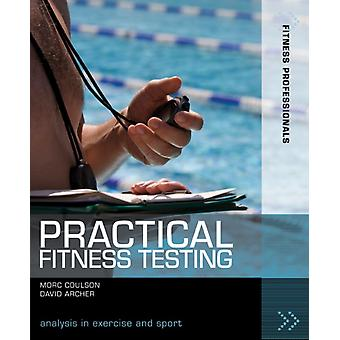Practical Fitness Testing: Analysis in Exercise and Sport (Fitness Professionals) (Paperback) by Coulson Morc Archer David