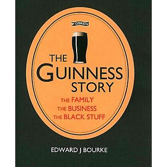 The Guinness Story: The Family The Business and The Black Stuff (Paperback) by Bourke Edward J.