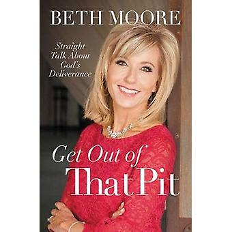 Get Out of That Pit - Straight Talk about God's Deliverance by Beth Mo