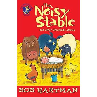 The Noisy Stable - And Other Christmas Stories by Bob Hartman - Brett