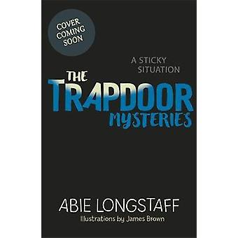 The Trapdoor Mysteries - A Sticky Situation - Book 1 by Abie Longstaff