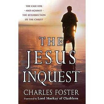 The Jesus Inquest - The Case for - and Against - the Resurrection of t
