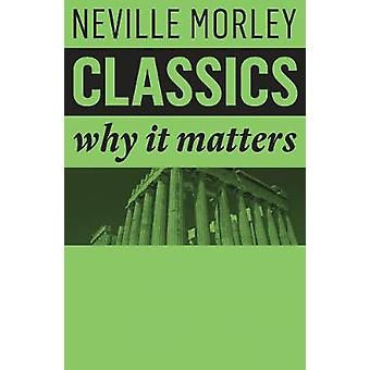 Classics - Why It Matters by Neville Morley - 9781509517923 Book