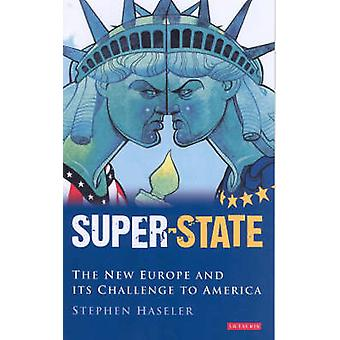 Super-state - Britain and the Drive to a New Europe by Stephen Haseler
