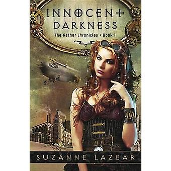 Innocent Darkness - The Aether Chronicles Book One by Suzanne Lazear -