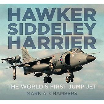 Hawker Siddeley Harrier - The World's First Jump Jet by Mark A. Chambe