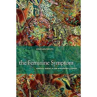 Das Feminine Symptom - aleatorische Angelegenheit in den aristotelischen Kosmos von E
