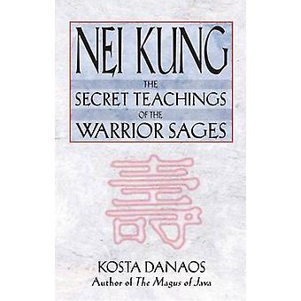 Nei Kung - The Secret Teachings of the Warrior Sages by Kosta Danaos -