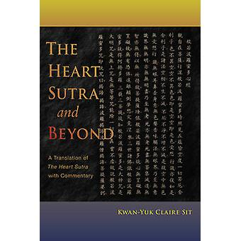 The Heart Sutra and Beyond - A Translation of the Heart Sutra with Com