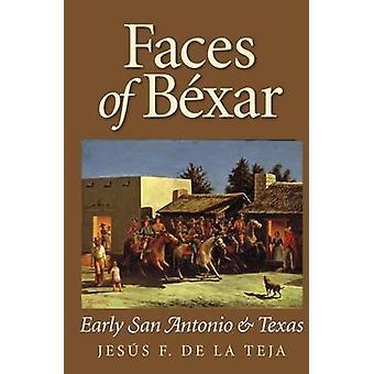Ansikten av Bexar - tidig San Antonio och Texas av Jesus F. de la Teja-