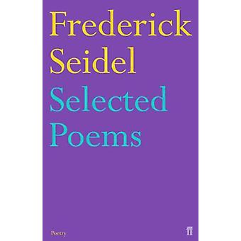 Selected Poems of Frederick Seidel by Selected Poems of Frederick Sei