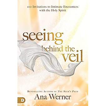 Seeing Behind the Veil: 100 Invitations to Intimate� Encounters with the Holy Spirit