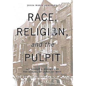 Race, la Religion et la chaire: révérend Robert L. Bradby and the Making of Detroit urbaine (série grands lacs livres)