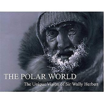 The Polar World: The Unique Vision of Sir Wally Herbert
