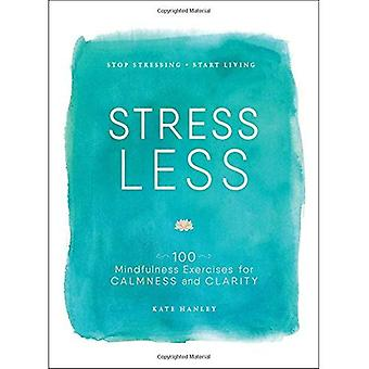 Stress minder: Stop benadrukkend, Start Living