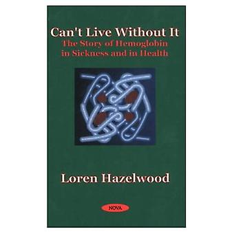 Can't Live without It : The Story of Hemoglobin in Sickness and in Health