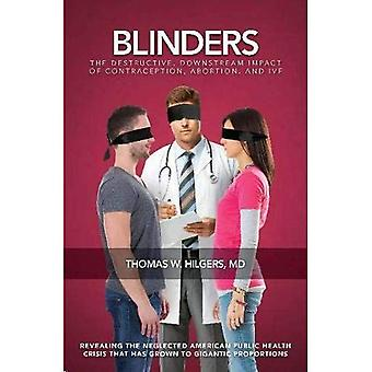 Blinders: The Destructive, Downstream Impact of Contraception, Abortion, and� IVF
